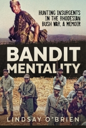 Bandit Mentality : Hunting Insurgents in the Rhodesian Bush War, a Memoir