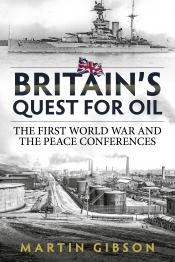 Britain's Quest for Oil : The First World War and the Peace Conferences