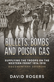 Bullets Bombs and Poison Gas : Supplying the Troops on the Western Front 1914-1918, Documentary Sources