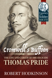 Cromwell's Buffoon : The Life and Career of the Regicide, Thomas Pride