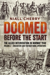 Doomed Before the Start: The Allied Intervention in Norway 1940 Volume 2 : Evacuation and Further Naval Operations