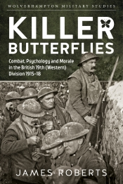 Killer Butterflies : Combat, Psychology and Morale in the British 19th (Western) Division 1915-18