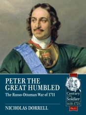 Peter the Great Humbled : The Russo-Ottoman War of 1711