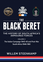 The Black Beret : The History of South Africa's Armoured Forces Volume 2 - The Italian Campaign 1943-45 and Post-War South Africa 1946-1961
