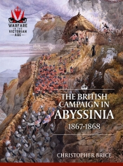 The British Campaign in Abyssinia 1867-1868.