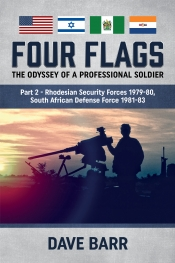 Four Flags : The Odyssey of a Professional Soldier Part 2. Rhodesian Security Forces 1979-80, South African Defence Force 1981-83