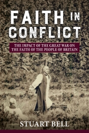 Faith in Conflict : The Impact of the Great War on the Faith of the People of Britain