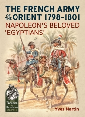 The French Army of the Orient 1798-1801 : Napoleon's Beloved 'Egyptians'