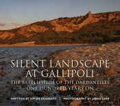 Silent Landscape At Gallipoli : The Battlefields of the Dardanelles, One Hundred Years On