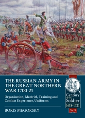The Russian Army in the Great Northern War 1700-21 : Organisation Material Training and Combat Experience Uniforms