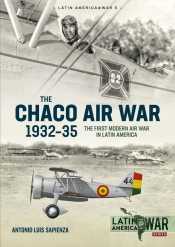 The Chaco Air War 1932-35 : The First Modern Air War in Latin America