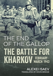 The End of the Gallop : The Battle for Kharkov February-March 1943