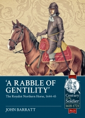 A Rabble of Gentility : The Royalist Northern Horse, 1644-45