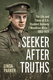 A Seeker after Truths : The Life and Times of  G. A. Studdert Kennedy ('Woodbine Willie') 1883-1929