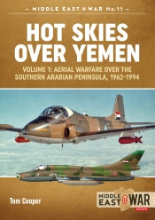 Hot Skies over Yemen Volume 1 : Aerial Warfare over the Southern Arabian Peninsula, 1962-1994
