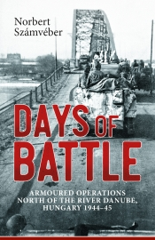 Days of Battle : Armoured Operations North of the River Danube Hungary 1944-45