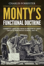 Monty's Functional Doctrine : Combined Arms Doctrine in British 21st Army Group in Northwest Europe, 1944-45