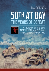 50th At Bay : The Years of Defeat. A History of The 50th Northumbrian Division 1939 to September 1942
