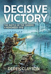 Decisive Victory : The Battle of the Sambre: 4 November 1918