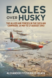 Eagles over Husky : The Allied Air Forces in the Sicilian Campaign, 14 May to 17 August 1943