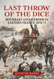 Last Throw of the Dice : Bourbaki and Werder in Eastern France 1870-71