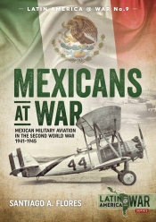 Mexicans at War : Mexican Military Aviation in the Second World War 1941-1945