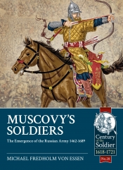 Muscovy's Soldiers : The Emergence of the Russian Army 1462-1689