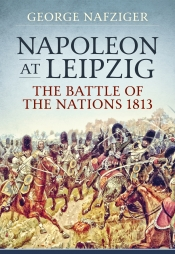 Napoleon at Leipzig : The Battle of the Nations 1813