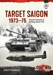 Target Saigon: The Fall Of South Vietnam Volume 3 : The Final Collapse March - April 1975