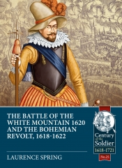 The Battle of the White Mountain 1620 and the Bohemian Revolt 1618-1622