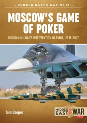 Moscow's Game of Poker : Russian Military Intervention in Syria, 2015-2017