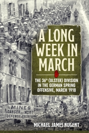 A Long Week in March : The 36th (Ulster) Division in the German Spring Offensive, March 1918