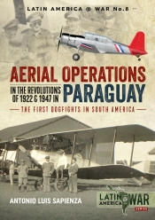 Aerial Operations in the Revolutions of 1922 and 1947 in Paraguay : The First Dogfights in South America