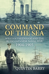 Command of the Sea : William Pakenham and the Russo-Japanese Naval War 1904-1905