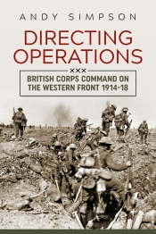 Directing Operations : British Corps Command on the Western Front 1914-18