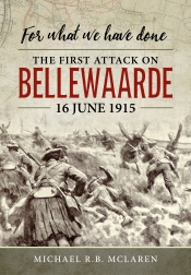 For What We Have Done : The First Attack on Bellewaarde, 16 June 1915