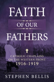 Faith of our Fathers : Catholic Chaplains with the British Army on the Western Front 1916-19