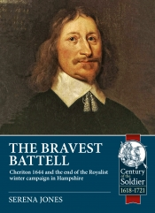 The Bravest Battell : Cheriton 1644 and the End of the Royalist Winter Campaign in Hampshire