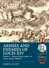 Armies and Enemies of Louis XIV Volume 1 : Western Europe 1688-1714 - France, England, Holland