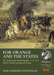For Orange and the States The Army of the Dutch Republic 1713-1772 Part II : Cavalry and Special Troops