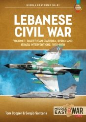 Lebanese Civil War. Volume 1 : Palestinian Diaspora, Syrian and Israeli Interventions 1970-78