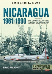 Nicaragua 1961-1990. Volume 1 : The Downfall of the Somosa Dictatorship