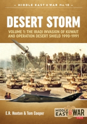 Desert Storm Volume 1 : The Iraqi Invasion of Kuwait & Operation Desert Shield 1990-1991