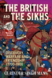 The British and the Sikhs : Discovery, Warfare and Friendship c1700-1900