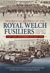 Regimental Records Of The Royal Welch Fusiliers Volume V, 1918-1945 : Part One, November 1918-May 1940