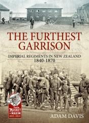 The Furthest Garrison : Imperial Regiments in New Zealand 1840-1870