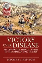 Victory over Disease : Resolving the Medical Crisis in the Crimean War, 1854-1856