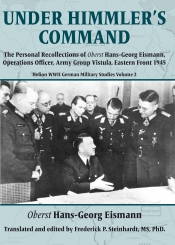 Under Himmler's Command : The Personal Recollections of Oberst Hans-Georg Eismann, Operations Officer, Army Group Vistula, Eastern Front 1945