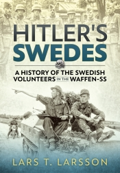 Hitler's Swedes : A History of the Swedish Volunteers In The Waffen-SS