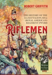 Riflemen : The History of the 5th Battalion, 60th (Royal American) Regiment - 1797-1818